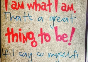 Happy Birthday to Yourself Quotes Quot I Am What I Am thats A Great Thing to Be if I Say so My