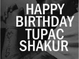 Happy Birthday Tupac Quotes Feliz Cumpleanos Tupac Shakur 2pacmakaveli Es