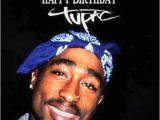 Happy Birthday Tupac Quotes Happy Birthday 2pac Tumblr