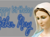 Happy Birthday Virgin Mary Quotes Happy Birthday Dear Mama Mary Fma Mumbai Inb