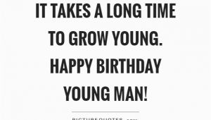 Happy Birthday Young Man Quotes Happy Quotes Happy Sayings Happy Picture Quotes Page 27