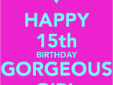 Happy Fifteenth Birthday Quotes Happy 15th Birthday Gorgeous Girl Poster Mel Keep Calm