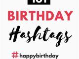 Hashtags for Birthday Girl Unbelievably Awesome Birthday Girl Hashtags to Use