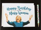 Hillary Clinton Birthday Card Hillary Clinton Nasty Woman Birthday Card Funny Birthday