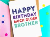 How Much are Birthday Cards Happy Birthday Much Older Brother Greetings Card by Do You