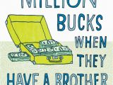 Humorous Birthday Cards for Brother Million Bucks Funny Birthday Card for Brother Greeting