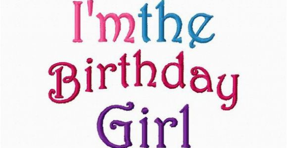 I Am the Birthday Girl Quotes Birthday Girl Embroidery Design I 39 M the by