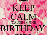 I M the Birthday Girl Pictures Keep Calm 39 Cause I 39 M the Birthday Girl Poster Ci Keep