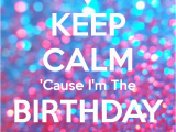 I M the Birthday Girl Pictures Keep Calm 39 Cause I 39 M the Birthday Girl Poster Shauna Kay