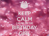 I M the Birthday Girl Pictures Keep Calm Cause I 39 M the Birthday Girl Poster Perihan