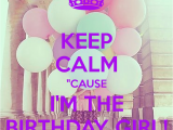 I M the Birthday Girl Pictures Keep Calm Quot Cause I 39 M the Birthday Girl Poster Victoria