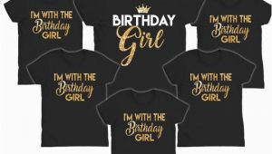 I M with the Birthday Girl Shirt Birthday Girl Shirts I 39 M with the Birthday Girl