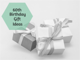 Ideas for 60th Birthday Gifts for Him 60th Birthday Gift Ideas Chasing My Halo