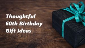 Ideas for 60th Birthday Present for Male 60th Birthday Gift Ideas to Stun and Amaze Noble Portrait