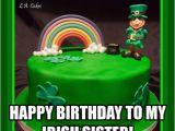 Irish Birthday Meme Happy Birthday to My Irish Sister