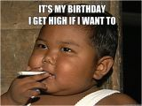 It S My Birthday Memes It 39 S My Birthday I Get High if I Want to Smoke Quickmeme