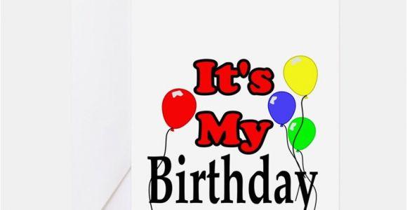 Its My Birthday Card Its My Birthday Greeting Cards Card Ideas Sayings