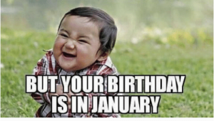 January Birthday Meme when Christmas is Over but Your Birthday Aisin January
