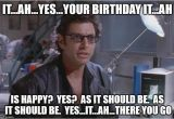 Jurassic Park Birthday Meme Dr Ian Malcom Jeff Goldblum Imgflip