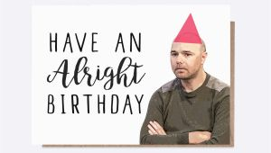 Karl Pilkington Birthday Card Karl Pilkington Have An Alright Birthday Birthday Card
