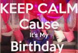 Keep Calm It S My Birthday Girl Keep Calm Cause It 39 S My Birthday Girl Keep Calm and