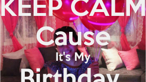 Keep Calm It S My Birthday Girl Keep Calm Cause It 39 S My Birthday Girl Keep Calm and