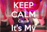 Keep Calm It S My Birthday Girl Keep Calm Cause It 39 S My Birthday Girl Poster Lara Keep