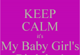 Keep Calm It S My Birthday Girl Keep Calm It 39 S My Baby Girl 39 S Birthday Poster Nichelle
