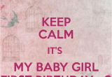 Keep Calm It S My Birthday Girl Keep Calm It 39 S My Baby Girl First Birthday