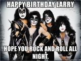 Kiss Happy Birthday Meme Happy Birthday Larry Hope You Rock and Roll All Night