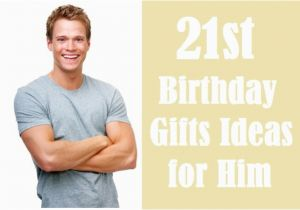 Luxury 21st Birthday Gifts for Him Awesome 21st Birthday Gift Ideas for Him Checklist