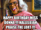 Madea Happy Birthday Meme Happy Birthday Miss Donna Hallelujah Praise the Lort