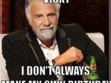 Make Your Own Happy Birthday Meme Most Interesting Man Birthday Quotes Quotesgram
