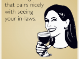 Mother In Law Birthday Meme I Know A Great Red Wine that Pairs Nicely with Seeing Your