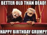 Muppets Happy Birthday Meme Better Old Than Dead Happy Birthday Grumpy Statler and