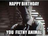 Nasty Happy Birthday Meme Happy Birthday You Filthy Animal