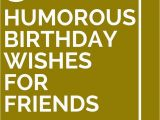 Nice Words for A Birthday Card 30 Humorous Birthday Wishes for Friends 30th Birthdays