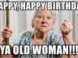 Old Lady Birthday Meme Happy Happy Birthday Ya Old Woman Angry Old Woman