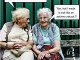 Old People Birthday Memes Pin by Annalyn Chalabala May On Omg Hilarious Old Lady