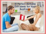 Perfect Gifts for Him On His Birthday 12 Perfect Birthday Gift Ideas for Your Boyfriend