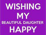 Quotes About Happy Birthday to My Daughter Posters Wishing My Beautiful Daughter Happy Birthday