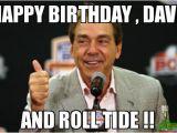 Roll Tide Birthday Meme Happy Birthday Dave and Roll Tide Meme Nick Saban