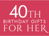 Romantic 40th Birthday Ideas for Her 40th Birthday Gifts at Find Me A Gift