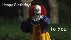 Scary Clown Birthday Meme Pennywise Birthday Funny Birthday Memes Pinterest
