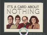 Seinfeld Birthday Card A Card About Nothing Seinfeld Card Seinfeld Card Pop