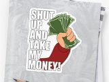 Shut Up and Take My Money Birthday Card Quot Shut Up and Take My Money Quot Stickers by Mcpod Redbubble