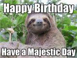 Sloth Happy Birthday Meme Happy Birthday Have A Majestic Day Stoned Sloth Quickmeme
