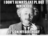 Son Birthday Memes I Don 39 T Always Eat Pi but when I Do son My Birthday