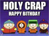 South Park Happy Birthday Meme south Park Birthday Holy Crap On Memegen
