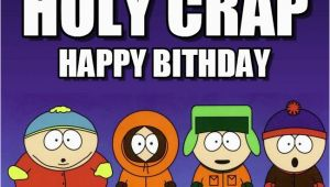 South Park Happy Birthday Meme south Park Birthday Holy Crap On Memegen
